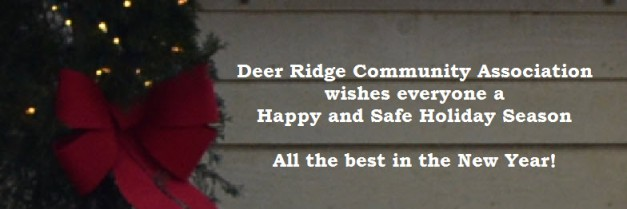 Deer Ridge Community Association wishes everyone a Happy and Safe Holiday Season. All the best in the New Year!